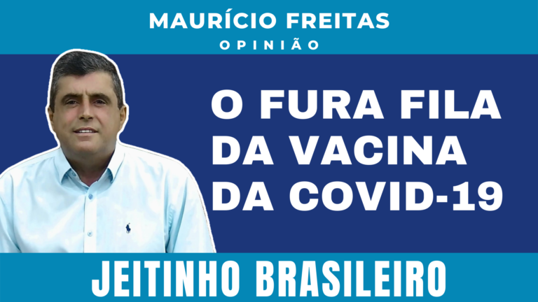 Fura Fila da Vacina Covid-19. O Jeitinho Brasileiro